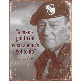 Tin Signs Blechschild Motiv - John Wayne: Man´s Gotta to Do what ..., 40 x 32 cm